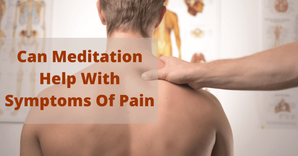 Does Meditation Change How We Perceive Pain - Can Meditation Help With Symptoms Of Pain