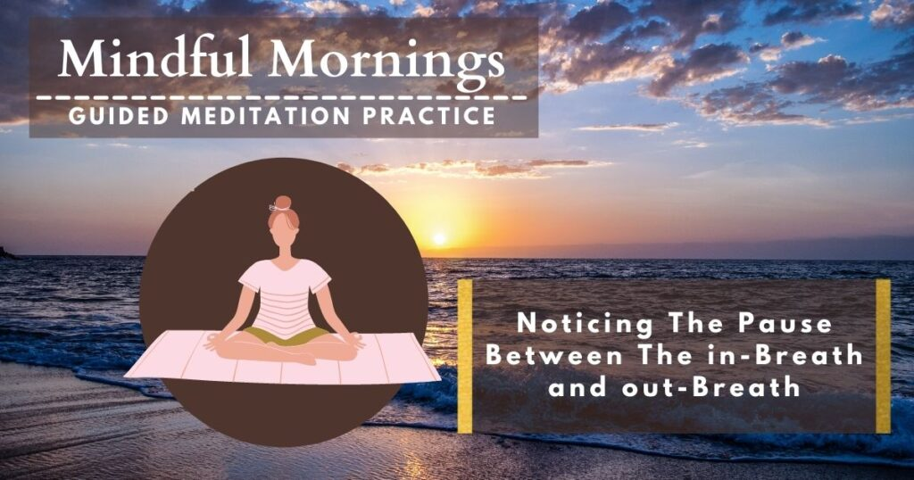Noticing the Pause Between In-breath and Out-breath Guided Meditation
