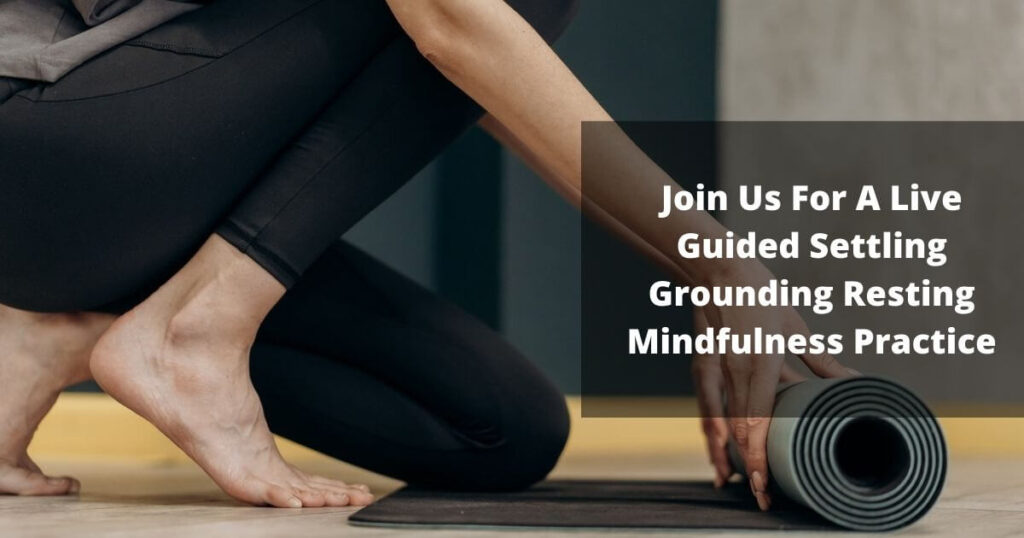 Join Us For A live Guided Settling Grounding Resting Mindfulness Practice